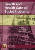 Health and Health Care as Social Problems - Understanding Social Problems: An SSSP Presidential Series (Paperback)