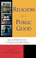 Religion as a Public Good: Jews and Other Americans on Religion in the Public Square (Hardback)