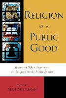Religion as a Public Good: Jews and Other Americans on Religion in the Public Square (Paperback)