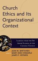 Church Ethics and Its Organizational Context: Learning from the Sex Abuse Scandal in the Catholic Church - Boston College Church in the 21st Century Series 1 (Hardback)