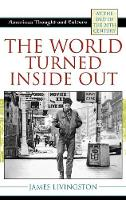 The World Turned Inside Out: American Thought and Culture at the End of the 20th Century - American Thought and Culture (Hardback)
