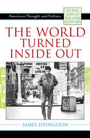 The World Turned Inside Out: American Thought and Culture at the End of the 20th Century - American Thought and Culture (Paperback)