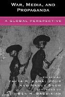 War, Media, and Propaganda: A Global Perspective (Paperback)