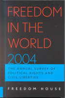 Freedom in the World 2004: The Annual Survey of Political Rights and Civil Liberties - Freedom in the World (Hardback)