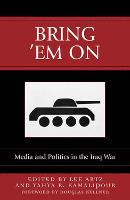 Bring 'Em On: Media and Politics in the Iraq War - Communication, Media, and Politics (Hardback)