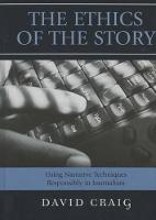 The Ethics of the Story: Using Narrative Techniques Responsibly in Journalism (Hardback)