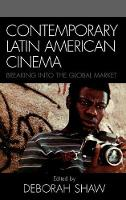 Contemporary Latin American Cinema: Breaking into the Global Market (Hardback)