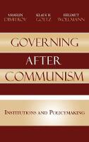Governing after Communism: Institutions and Policymaking - Governance in Europe Series (Hardback)