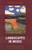 Landscapes in Music: Space, Place, and Time in the World's Great Music - Why of Where (Hardback)