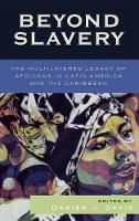 Beyond Slavery: The Multilayered Legacy of Africans in Latin America and the Caribbean - Jaguar Books on Latin America (Hardback)