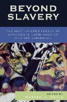 Beyond Slavery: The Multilayered Legacy of Africans in Latin America and the Caribbean - Jaguar Books on Latin America (Paperback)