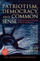 Patriotism, Democracy, and Common Sense: Restoring America's Promise at Home and Abroad (Paperback)