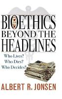 Bioethics Beyond the Headlines: Who Lives? Who Dies? Who Decides? (Hardback)
