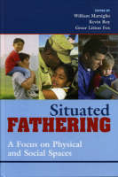 Situated Fathering: A Focus on Physical and Social Spaces (Hardback)