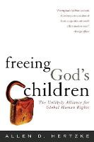 Freeing God's Children: The Unlikely Alliance for Global Human Rights (Paperback)