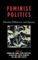 Feminist Politics: Identity, Difference, and Agency (Hardback)
