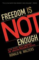 Freedom Is Not Enough: Black Voters, Black Candidates, and American Presidential Politics - American Political Challenges (Paperback)