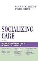 Socializing Care: Feminist Ethics and Public Issues - Feminist Constructions (Hardback)