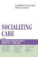 Socializing Care: Feminist Ethics and Public Issues - Feminist Constructions (Paperback)