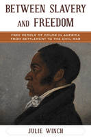 Between Slavery and Freedom: Free People of Color in America From Settlement to the Civil War - The African American Experience Series (Hardback)