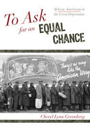 To Ask for an Equal Chance: African Americans in the Great Depression - The African American Experience Series (Hardback)