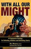 With All Our Might: A Progressive Strategy for Defeating Jihadism and Defending Liberty (Hardback)