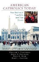 American Catholics Today: New Realities of Their Faith and Their Church (Hardback)