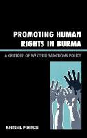 Promoting Human Rights in Burma: A Critique of Western Sanctions Policy (Hardback)