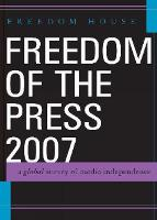 Freedom of the Press 2007: A Global Survey of Media Independence - Freedom of the Press (Hardback)