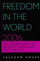 Freedom in the World 2006: The Annual Survey of Political Rights and Civil Liberties - Freedom in the World (Paperback)