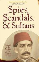 Spies, Scandals, and Sultans: Istanbul in the Twilight of the Ottoman Empire - New Dialogues in Philosophy (Hardback)