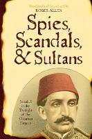 Spies, Scandals, and Sultans: Istanbul in the Twilight of the Ottoman Empire - New Dialogues in Philosophy (Paperback)