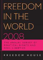 Freedom in the World 2008: The Annual Survey of Political Rights and Civil Liberties - Freedom in the World (Paperback)