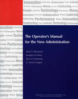 The Operator's Manual for the New Administration - IBM Center for the Business of Government (Paperback)