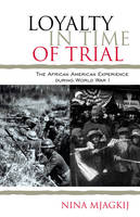 Loyalty in Time of Trial: The African American Experience During World War I - The African American Experience Series (Paperback)