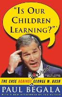 Is Our Children Learning?: The Case Against George W. Bush (Paperback)