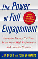 The Power of Full Engagement: Managing Energy Not Time is the key to High Perform and Personal Renewal (Hardback)