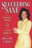 Succeeding Sane: Making Room For Joy In A Crazy World (Paperback)