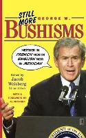 Still More George W. Bushisms: Neither in French, Nor in English, Nor in Mexican (Paperback)