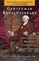 Gentleman Revolutionary: Gouverneur Morris, the Rake Who Wrote the Constitution (Paperback)