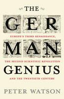The German Genius: Europe's Third Renaissance, the Second Scientific Revolution and the Twentieth Century (Hardback)