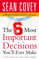 The 6 Most Important Decisions You'll Ever Make: A Teen Guide to Using the 7 Habits (Paperback)