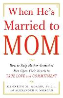 When He's Married to Mom: How to Help Mother-Enmeshed Men Open Their Hearts to True Love and Commitment (Paperback)