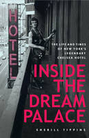 Inside the Dream Palace: The Life and Times of New York's Legendary Chelsea Hotel (Hardback)