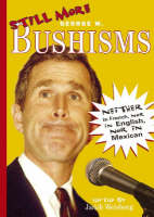 Still More Bushisms: Neither in French, nor in English, nor in Mexican (Paperback)