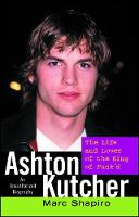 Ashton Kutcher: The Life and Loves of the King of Punk'd (Paperback)