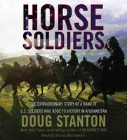 Horse Soldiers: The Extraordinary Story of a Band of US Soldiers Who Rode to Victory in Afghanistan (CD-Audio)