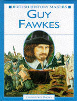 Guy Fawkes - British History Makers (Hardback)