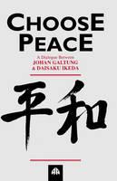 Choose Peace: A Dialogue Between Johan Galtung and Daisaku Ikeda (Paperback)