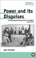 Power and Its Disguises: Anthropological Perspectives on Politics - Anthropology, Culture and Society (Hardback)